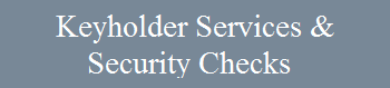 Key Holder Services and Seurity Checks